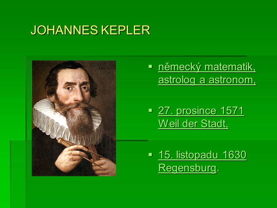 JOHANNES KEPLER  německý matematik, astrolog a astronom, německýmatematik astrologastronom německýmatematik astrologastronom  27.