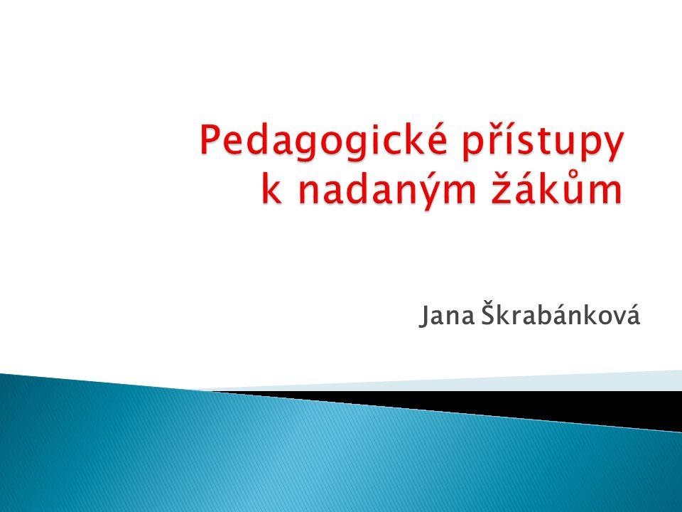 Jaké tedy jsou základní pedagogické přístupy k nadaným žákům?