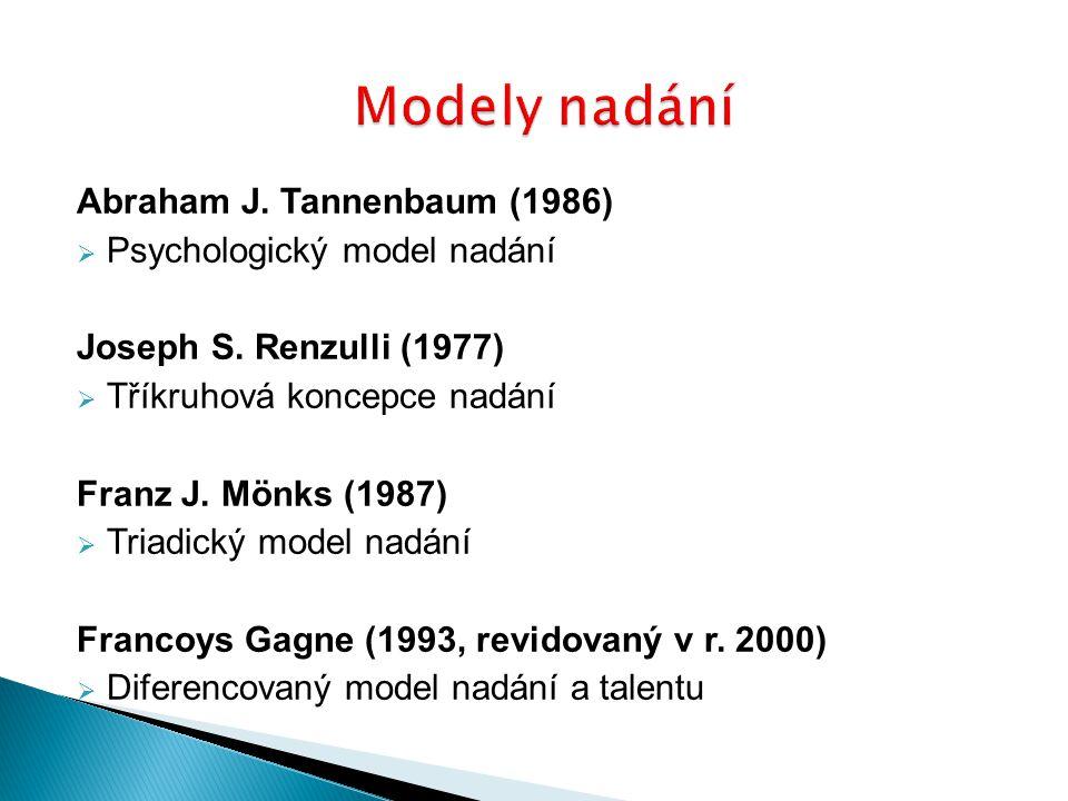 Abraham J. Tannenbaum (1986)  Psychologický model nadání Joseph S. Renzulli (1977)  Tříkruhová koncepce nadání Franz J. Mönks (1987)  Triadický mod