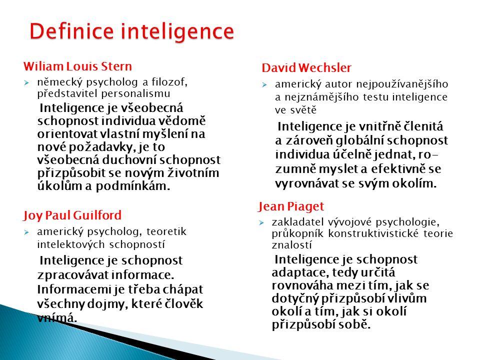Wiliam Louis Stern  německý psycholog a filozof, představitel personalismu Inteligence je všeobecná schopnost individua vědomě orientovat vlastní myš
