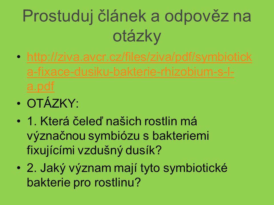 Prostuduj článek a odpověz na otázky http://ziva.avcr.cz/files/ziva/pdf/symbiotick a-fixace-dusiku-bakterie-rhizobium-s-l- a.pdfhttp://ziva.avcr.cz/files/ziva/pdf/symbiotick a-fixace-dusiku-bakterie-rhizobium-s-l- a.pdf OTÁZKY: 1.