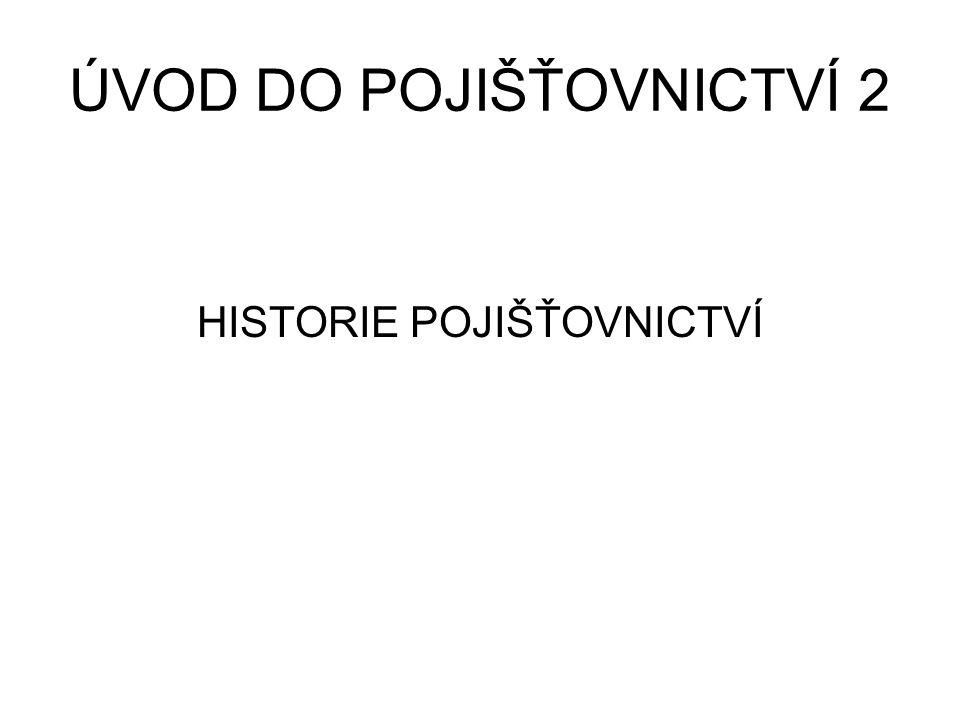 ÚVOD DO POJIŠŤOVNICTVÍ 2 HISTORIE POJIŠŤOVNICTVÍ