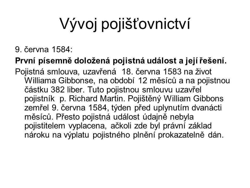 Vývoj pojišťovnictví 9. června 1584: První písemně doložená pojistná událost a její řešení. Pojistná smlouva, uzavřená 18. června 1583 na život Willia