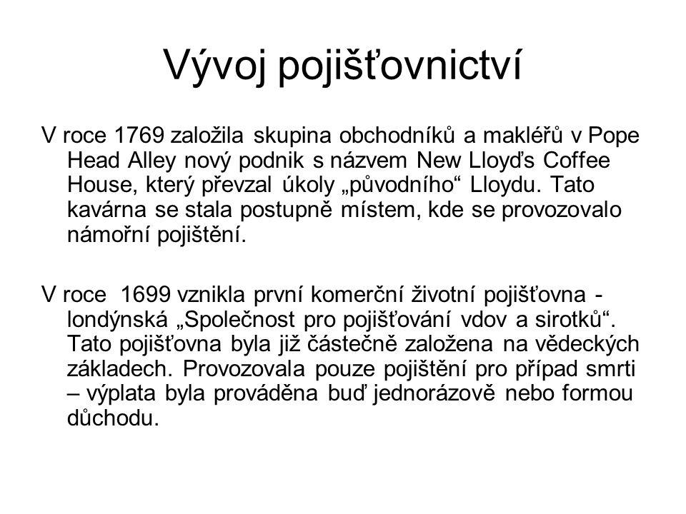 Vývoj pojišťovnictví V roce 1769 založila skupina obchodníků a makléřů v Pope Head Alley nový podnik s názvem New Lloyďs Coffee House, který převzal ú