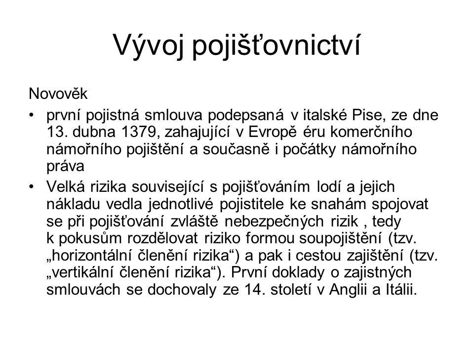 Vývoj pojišťovnictví Novověk první pojistná smlouva podepsaná v italské Pise, ze dne 13. dubna 1379, zahajující v Evropě éru komerčního námořního poji