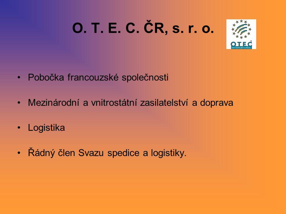 O. T. E. C. ČR, s. r. o. Pobočka francouzské společnosti Mezinárodní a vnitrostátní zasilatelství a doprava Logistika Řádný člen Svazu spedice a logis