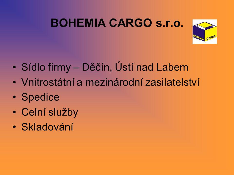 BOHEMIA CARGO s.r.o. Sídlo firmy – Děčín, Ústí nad Labem Vnitrostátní a mezinárodní zasilatelství Spedice Celní služby Skladování