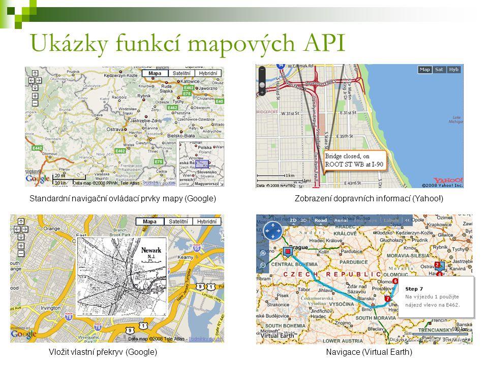Ukázky funkcí mapových API Zobrazení dopravních informací (Yahoo!) Vložit vlastní překryv (Google) Standardní navigační ovládací prvky mapy (Google) Navigace (Virtual Earth)