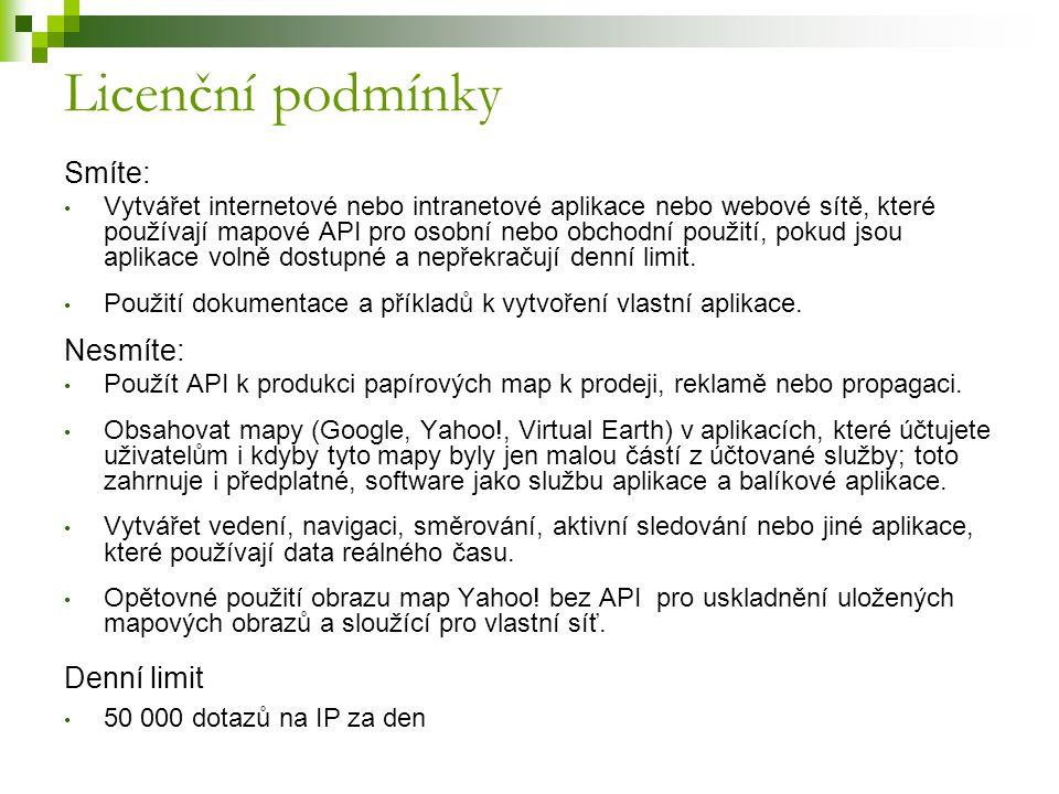 Licenční podmínky Smíte: Vytvářet internetové nebo intranetové aplikace nebo webové sítě, které používají mapové API pro osobní nebo obchodní použití, pokud jsou aplikace volně dostupné a nepřekračují denní limit.