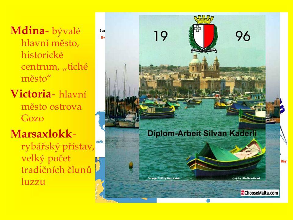 """Mdina - bývalé hlavní město, historické centrum, """"tiché město"""" Victoria - hlavní město ostrova Gozo Marsaxlokk - rybářský přístav, velký počet tradičn"""