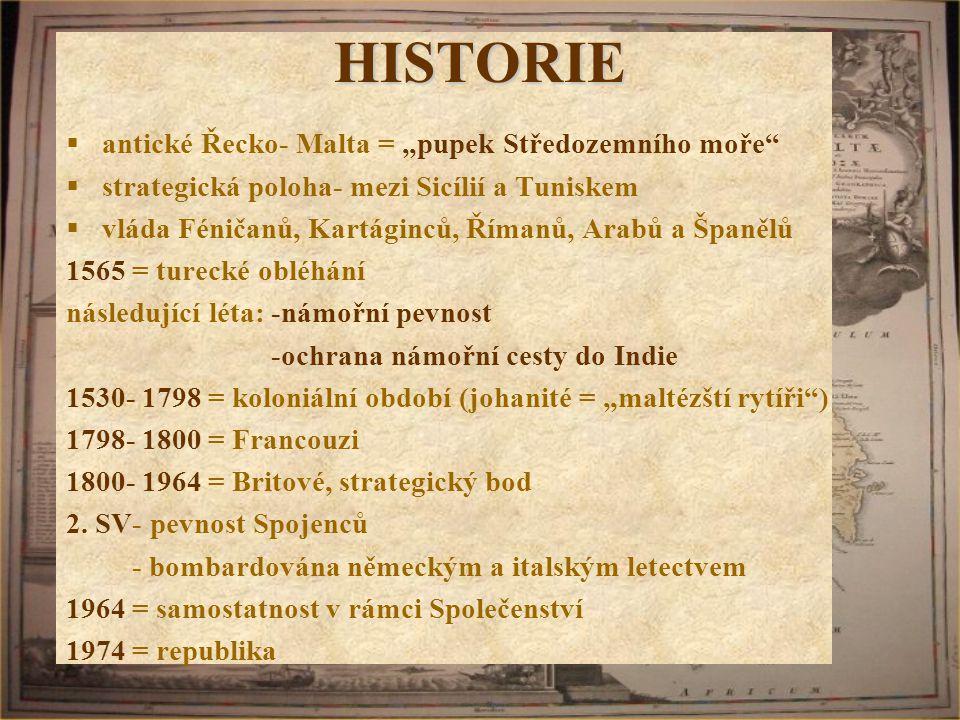 """HISTORIE  antické Řecko- Malta = """"pupek Středozemního moře""""  strategická poloha- mezi Sicílií a Tuniskem  vláda Féničanů, Kartáginců, Římanů, Arabů"""
