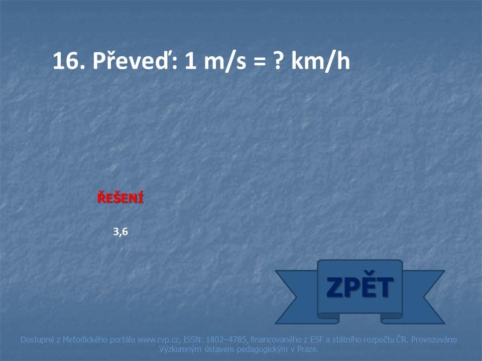 16. Převeď: 1 m/s = .