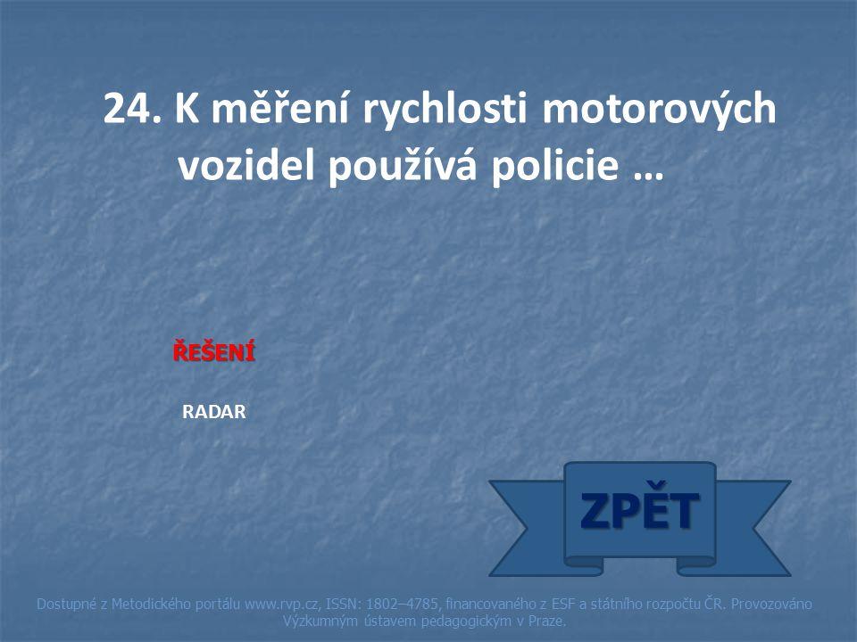 24. K měření rychlosti motorových vozidel používá policie … ŘEŠENÍ RADAR ZPĚT Dostupné z Metodického portálu www.rvp.cz, ISSN: 1802–4785, financovanéh