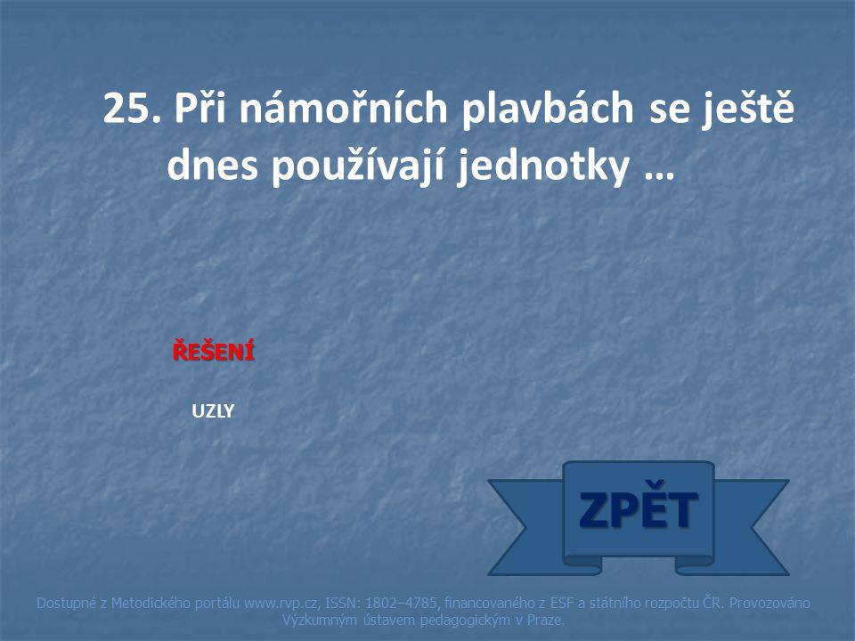 25. Při námořních plavbách se ještě dnes používají jednotky … ŘEŠENÍ UZLY ZPĚT Dostupné z Metodického portálu www.rvp.cz, ISSN: 1802–4785, financované