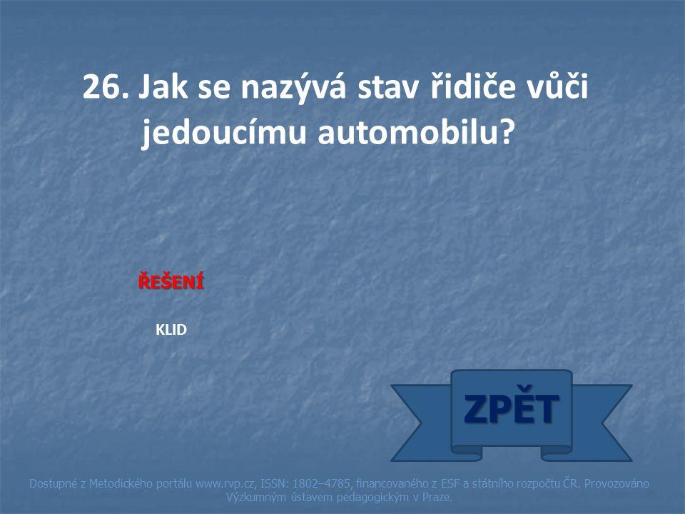 26. Jak se nazývá stav řidiče vůči jedoucímu automobilu.