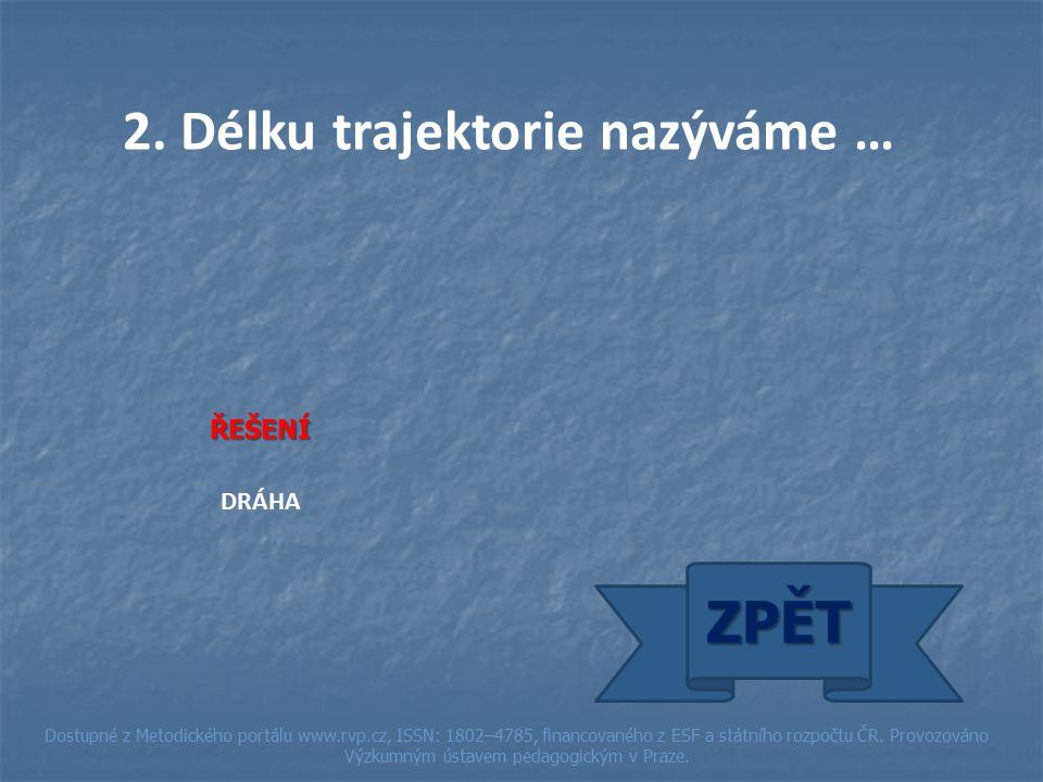 2. Délku trajektorie nazýváme … ŘEŠENÍ DRÁHA ZPĚT Dostupné z Metodického portálu www.rvp.cz, ISSN: 1802–4785, financovaného z ESF a státního rozpočtu