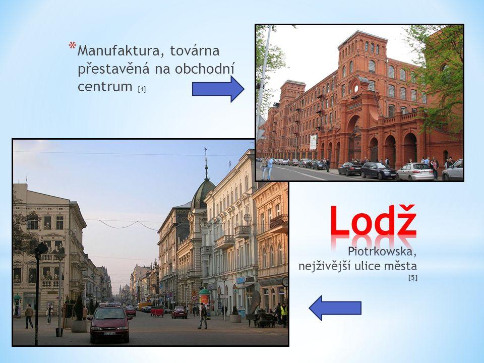 * Manufaktura, továrna přestavěná na obchodní centrum [4]