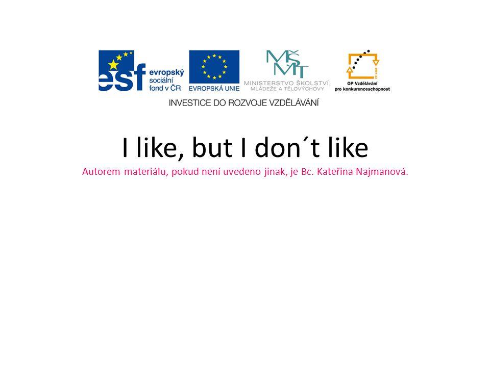 I like, but I don´t like Autorem materiálu, pokud není uvedeno jinak, je Bc. Kateřina Najmanová.