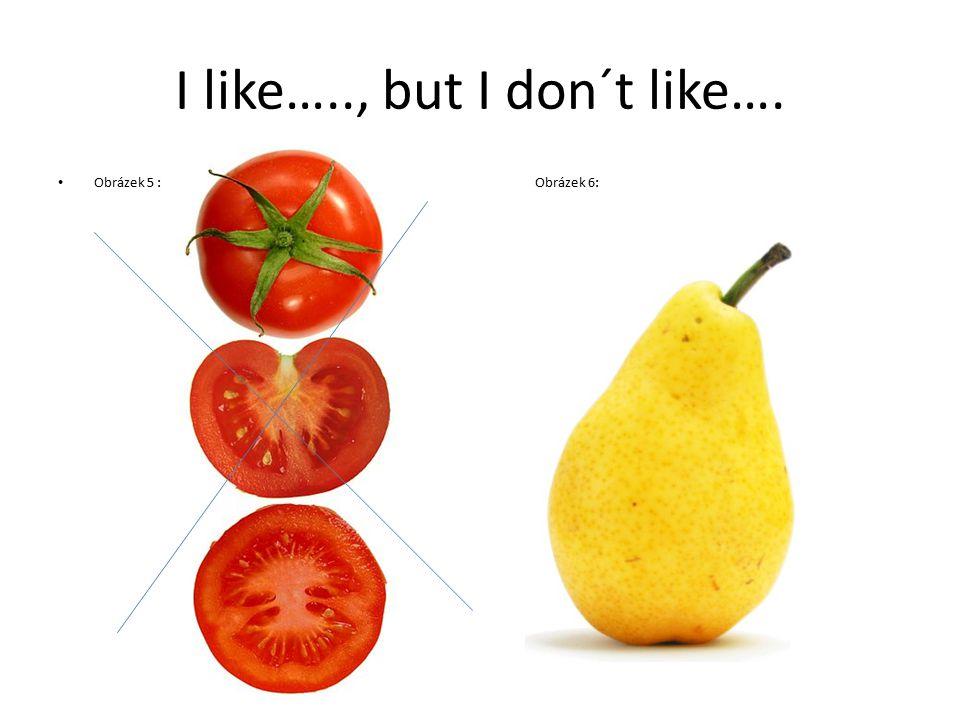 I like….., but I don´t like…. Obrázek 5 : Obrázek 6: