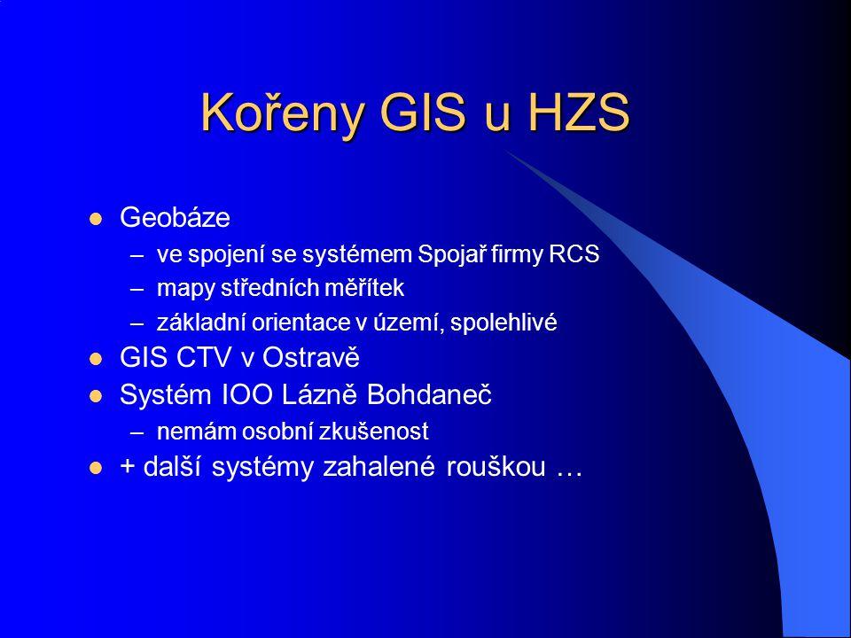 Kořeny GIS u HZS Geobáze –ve spojení se systémem Spojař firmy RCS –mapy středních měřítek –základní orientace v území, spolehlivé GIS CTV v Ostravě Sy