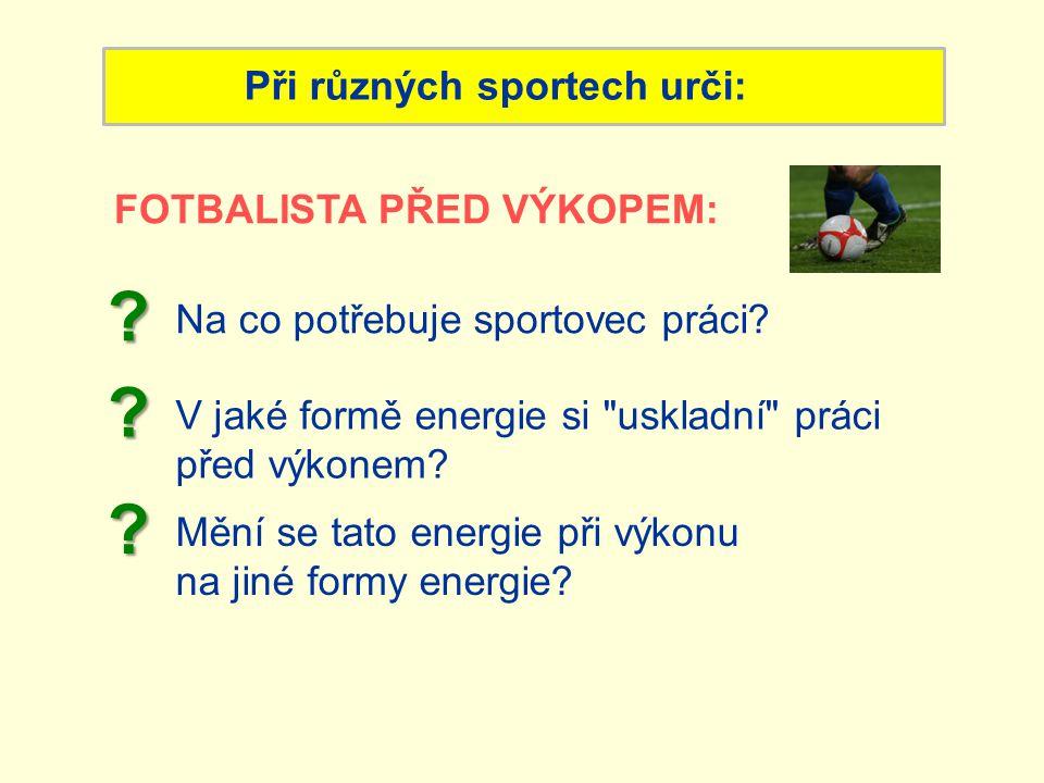 Při různých sportech urči: Na co potřebuje sportovec práci?.