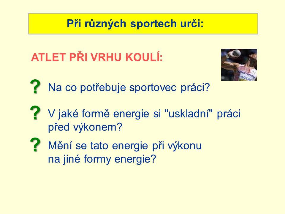 Při různých sportech urči: Na co potřebuje sportovec práci .