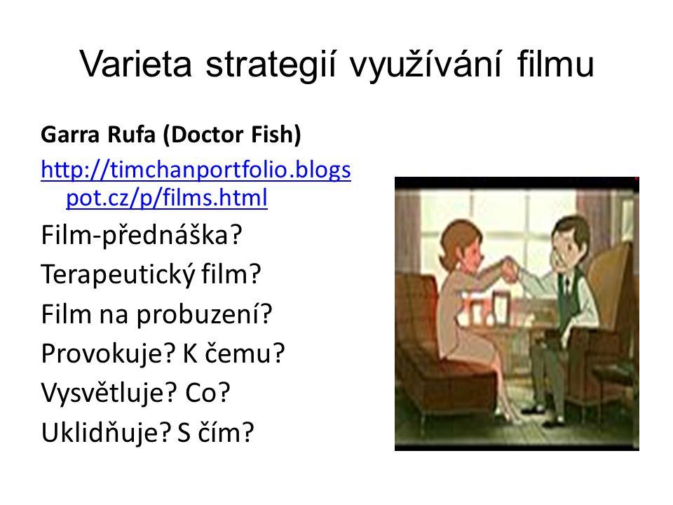 Varieta strategií využívání filmu Garra Rufa (Doctor Fish) http://timchanportfolio.blogs pot.cz/p/films.html Film-přednáška.
