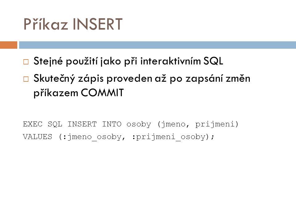 Příkaz INSERT  Stejné použití jako při interaktivním SQL  Skutečný zápis proveden až po zapsání změn příkazem COMMIT EXEC SQL INSERT INTO osoby (jme