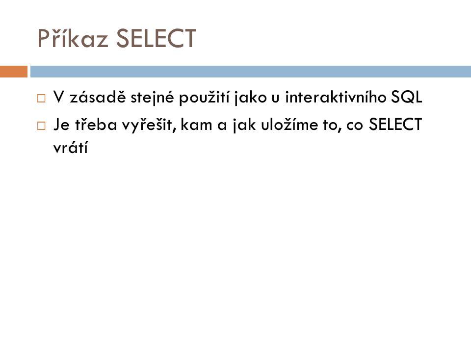 Příkaz SELECT  V zásadě stejné použití jako u interaktivního SQL  Je třeba vyřešit, kam a jak uložíme to, co SELECT vrátí