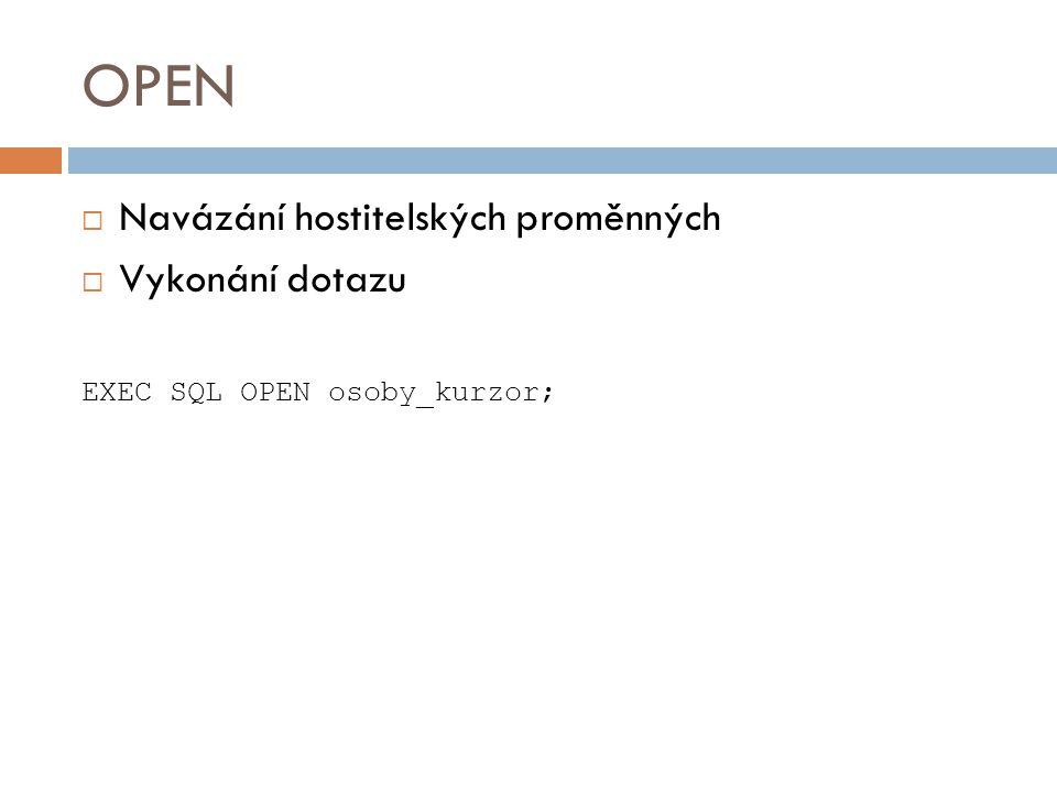OPEN  Navázání hostitelských proměnných  Vykonání dotazu EXEC SQL OPEN osoby_kurzor;
