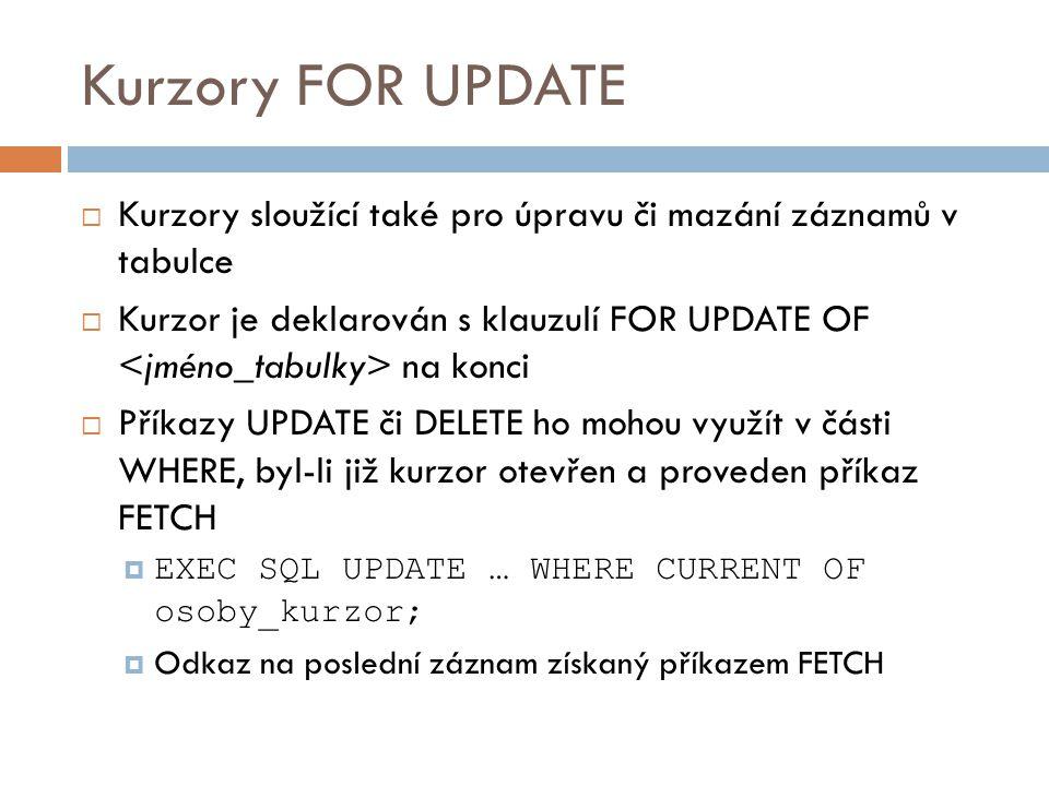 Kurzory FOR UPDATE  Kurzory sloužící také pro úpravu či mazání záznamů v tabulce  Kurzor je deklarován s klauzulí FOR UPDATE OF na konci  Příkazy U