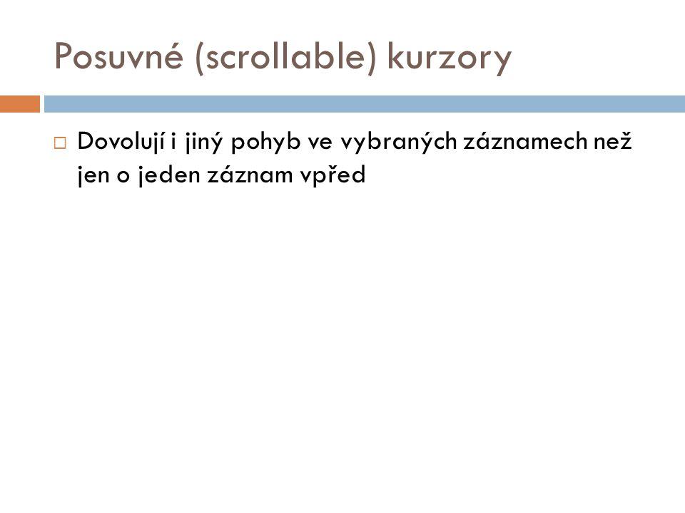 Posuvné (scrollable) kurzory  Dovolují i jiný pohyb ve vybraných záznamech než jen o jeden záznam vpřed