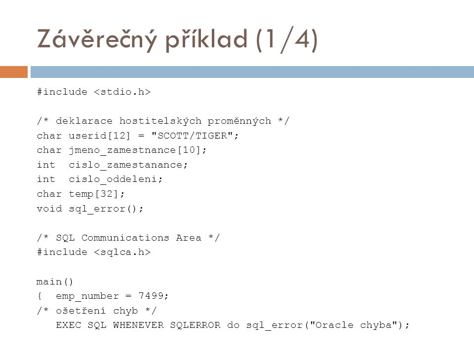 Závěrečný příklad (1/4) #include /* deklarace hostitelských proměnných */ char userid[12] =
