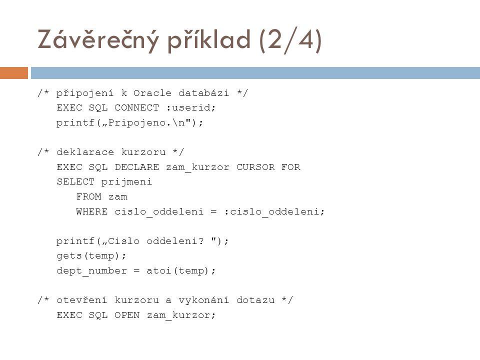 """Závěrečný příklad (2/4) /* připojení k Oracle databázi */ EXEC SQL CONNECT :userid; printf(""""Pripojeno.\n"""