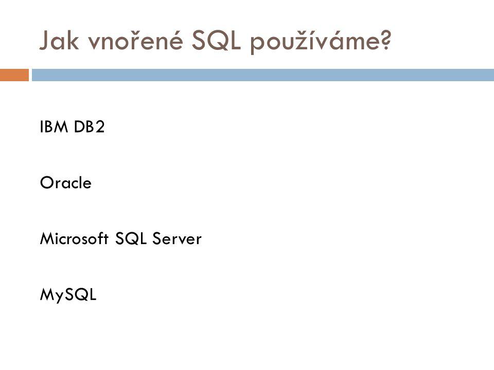 Jak vnořené SQL používáme? IBM DB2 Oracle Microsoft SQL Server MySQL