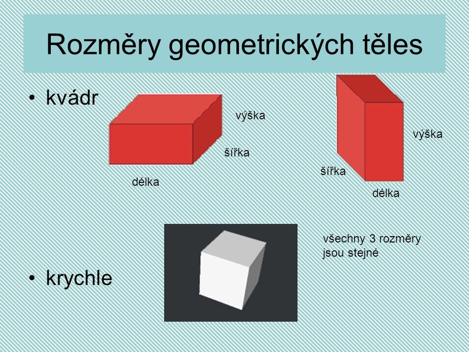 Rozměry geometrických těles kvádr krychle délka šířka výška všechny 3 rozměry jsou stejné délka šířka výška