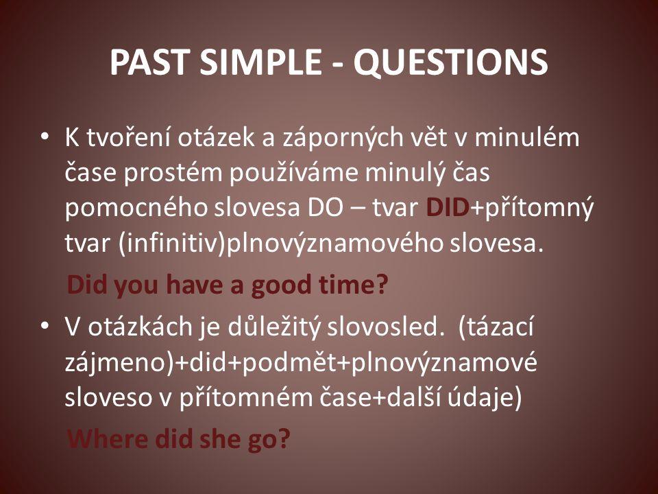 PAST SIMPLE - QUESTIONS K tvoření otázek a záporných vět v minulém čase prostém používáme minulý čas pomocného slovesa DO – tvar DID+přítomný tvar (infinitiv)plnovýznamového slovesa.