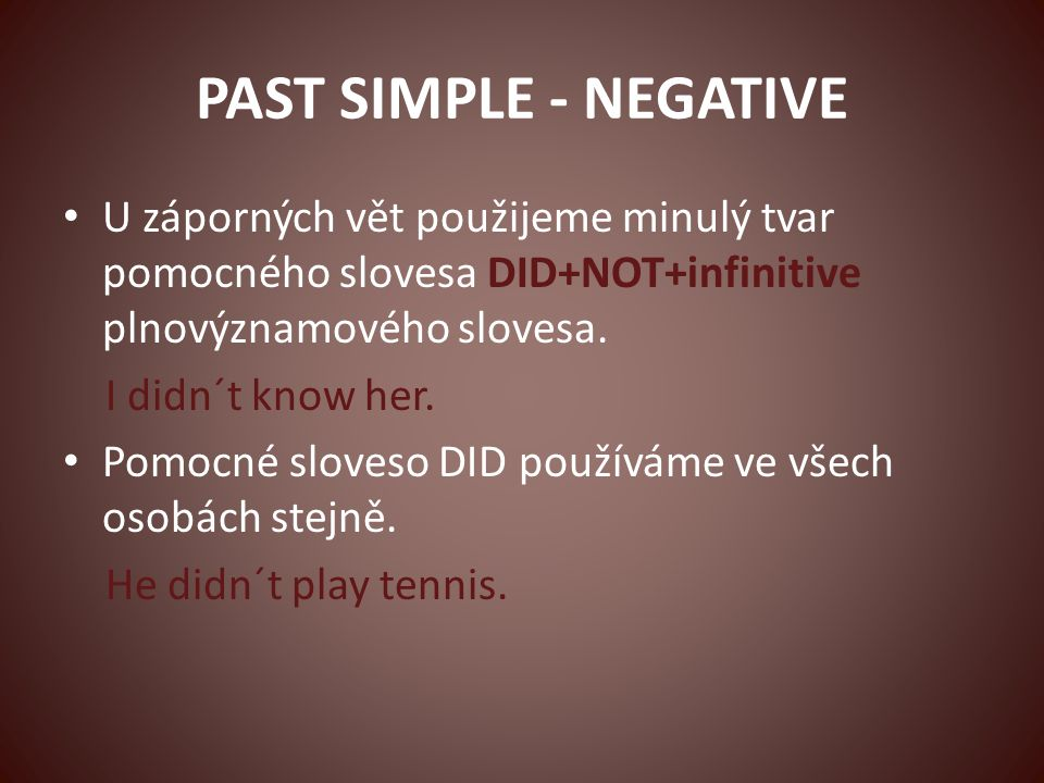 PAST SIMPLE - NEGATIVE PRESENT I don´t play tennis.