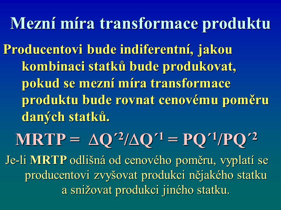 Mezní míra transformace produktu Producentovi bude indiferentní, jakou kombinaci statků bude produkovat, pokud se mezní míra transformace produktu bude rovnat cenovému poměru daných statků.