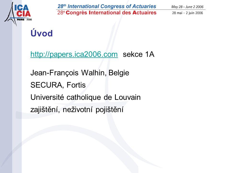 Úvod http://papers.ica2006.comhttp://papers.ica2006.com sekce 1A Jean-François Walhin, Belgie SECURA, Fortis Université catholique de Louvain zajištění, neživotní pojištění