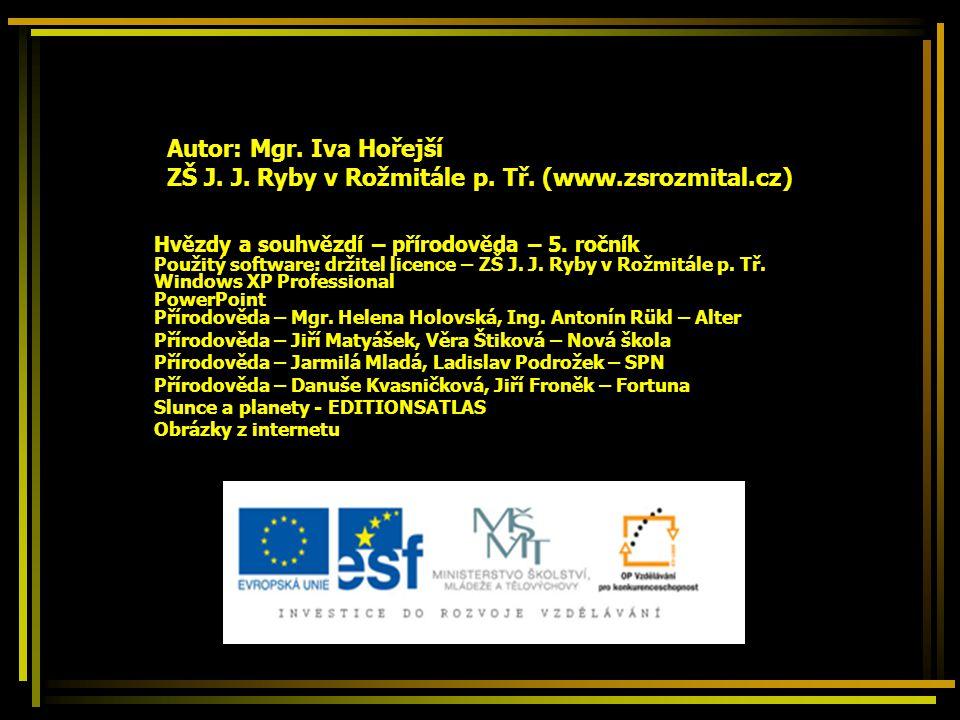 Autor: Mgr. Iva Hořejší ZŠ J. J. Ryby v Rožmitále p. Tř. (www.zsrozmital.cz) Hvězdy a souhvězdí – přírodověda – 5. ročník Použitý software: držitel li