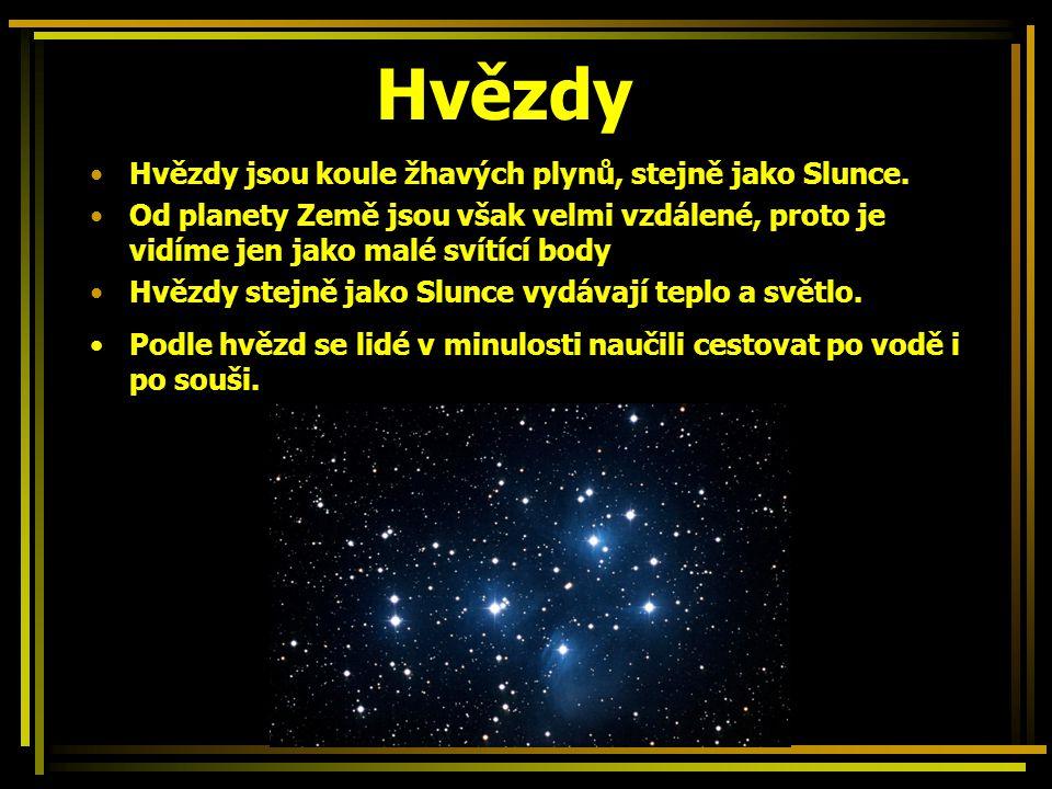 Hvězdy Hvězdy jsou koule žhavých plynů, stejně jako Slunce. Od planety Země jsou však velmi vzdálené, proto je vidíme jen jako malé svítící body Hvězd