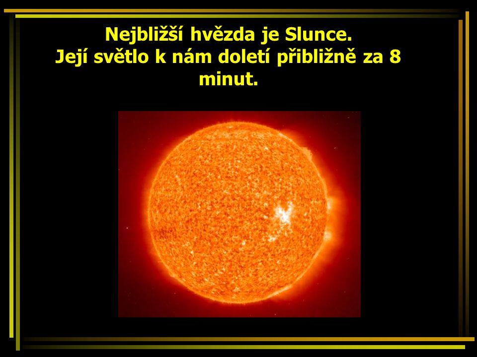 Nejbližší hvězda je Slunce. Její světlo k nám doletí přibližně za 8 minut.