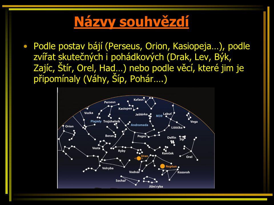 Názvy souhvězdí Podle postav bájí (Perseus, Orion, Kasiopeja…), podle zvířat skutečných i pohádkových (Drak, Lev, Býk, Zajíc, Štír, Orel, Had…) nebo p