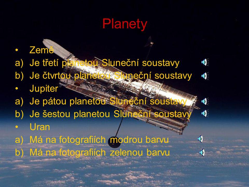 Testík Kolik planet má Sluneční soustava? Je Uran z ledu? Kolikátou planetou od Slunce je Venuše? Co je to dvojhvězda? Jak se jmenuje Zemi nejbližší h