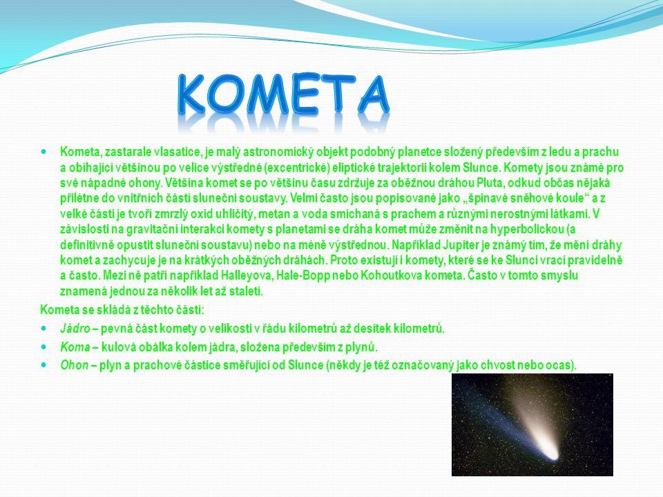 Kometa, zastarale vlasatice, je malý astronomický objekt podobný planetce složený především z ledu a prachu a obíhající většinou po velice výstředné (