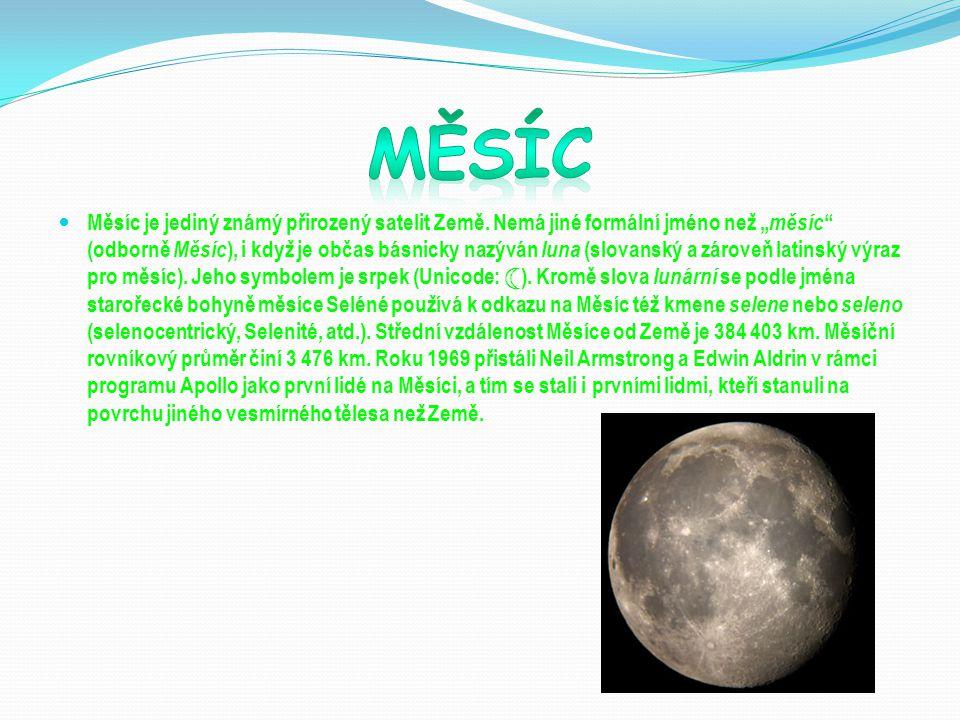 """Měsíc je jediný známý přirozený satelit Země. Nemá jiné formální jméno než """" měsíc """" (odborně Měsíc ), i když je občas básnicky nazýván luna (slovansk"""