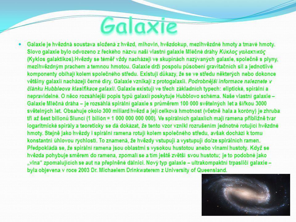 Galaxie je hvězdná soustava složená z hvězd, mlhovin, hvězdokup, mezihvězdné hmoty a tmavé hmoty. Slovo galaxie bylo odvozeno z řeckého názvu naší vla