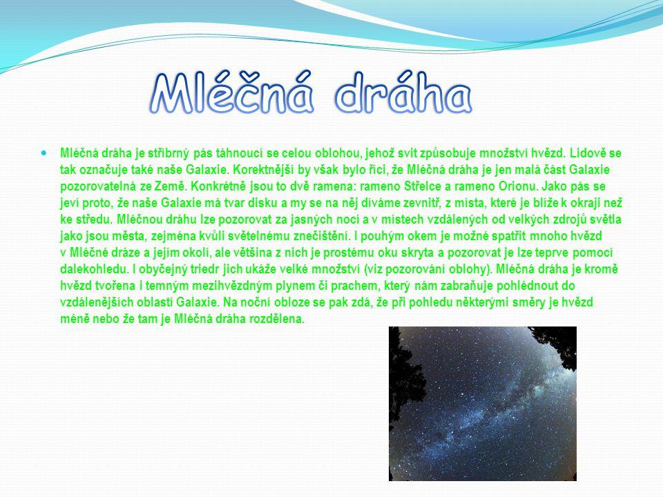 Mléčná dráha je stříbrný pás táhnoucí se celou oblohou, jehož svit způsobuje množství hvězd. Lidově se tak označuje také naše Galaxie. Korektnější by