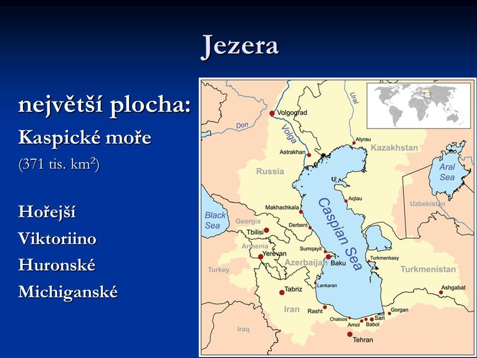 Jezera největší plocha: Kaspické moře (371 tis. km 2 ) HořejšíViktoriinoHuronskéMichiganské
